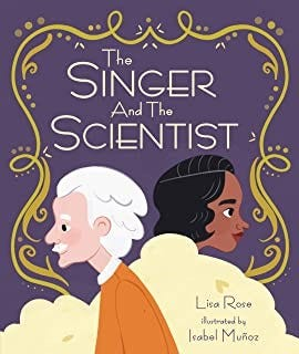 The Singer and the Scientist, by Lisa Rose, illustrated by Isabel Munoz
