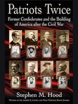 """'Patriots Twice: Former Confederates and the Building of America after the Civil War."""""""
