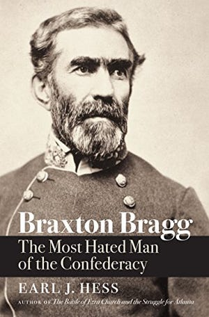 """Cover of """"Braxton Bragg: The Most Hated Man of the Confederacy,"""" by Karl L. Hess."""