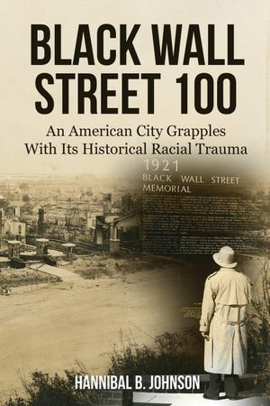 """""""Black Wall Street 100: An American City Grapples With Its Historical Racial Trauma"""" by Hannibal B. Johnson"""