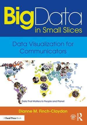 """""""Big Data in Small Slices: Data Visualization for Communicators"""" by Dianne Finch-Claydon."""