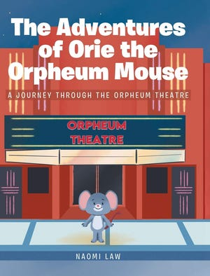 """""""The Adventures of Orie the Orpheum Mouse"""" is about a mouse named Orie and his family who live at the Orpheum Theatre in Galesburg. The red-tailed mice believe themselves to be the owners and stars of the century-old theater, sharing historical and hysterical tales about their adventures at The Orpheum."""