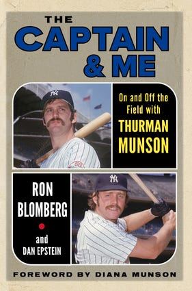 """The Captain & Me: On and Off the Field with Thurman Munson,"" a book by Ron Blomberg and sports writer Dan Epstein, with a foreword by Diana Munson, traces the author's time as a teammate and friend of Munson, the Canton native and former Kent State University baseball star. The book is being sold at locations in Stark County to benefit the Thurman Munson Scholarship Fund and to promote Munson's induction into the Baseball Hall of Fame."