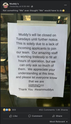 Muddy's taped a notice and posted a picture of the notice on Tuesday announcing it would be closing one day a week due to the ongoing staffing shortage.