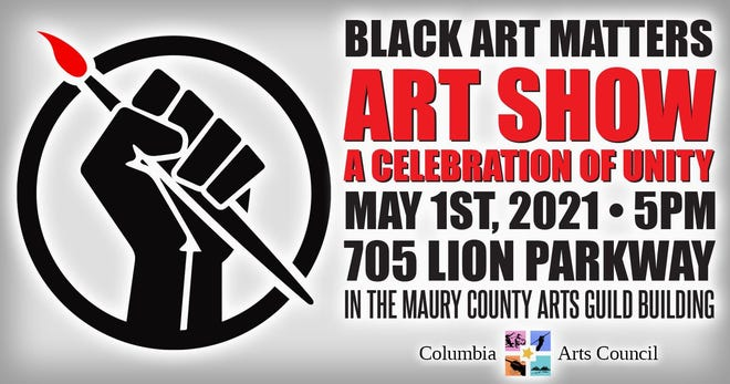 Columbia Arts Council will host Black Art Matters: A Celebration of Unity starting at 5 p.m. Saturday at the Maury County Arts Guild.