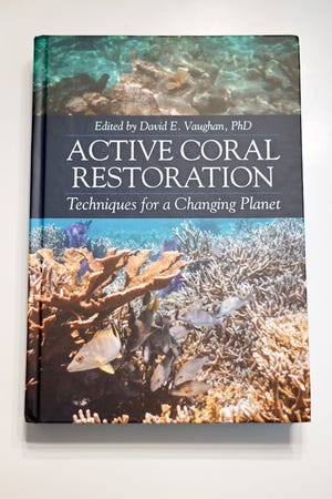 """""""Active Coral Restoration: Techniques for a Changing Planet"""" is a guidebook edited by Dr. David Vaughan that was released through J. Ross Publishing in April. The book is a product of 72 scientists and contributing authors."""