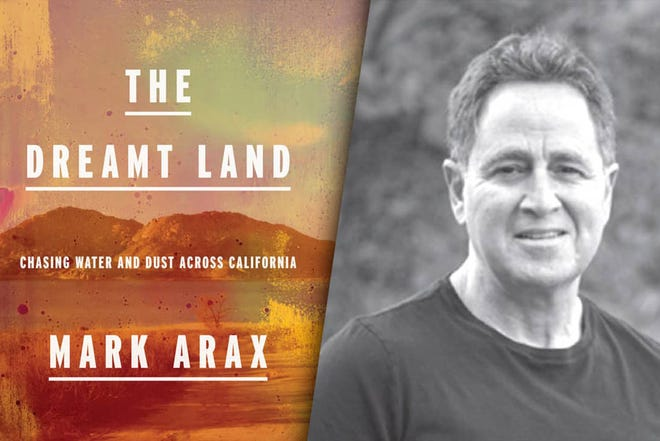 """""""The Dreamt Land: Chasing Water and Dust Across California,"""" by Fresno journalist Mark Arax, originally published in 2019, is now available in paperback. This sweeping story of California's past and present centers on efforts to develop, manage and control water."""