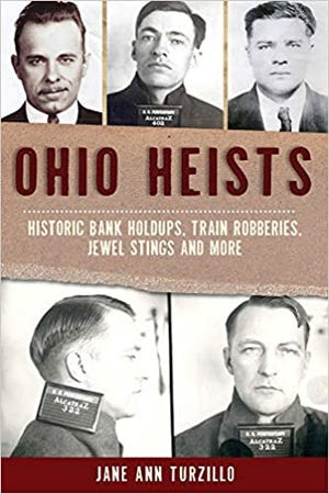 """""""OhioHeists: Historic Bank Holdups, Train Robberies, Jewel Stings and More"""" (The History Press, 144 pages, $21.99) by Jane Ann Turzillo"""