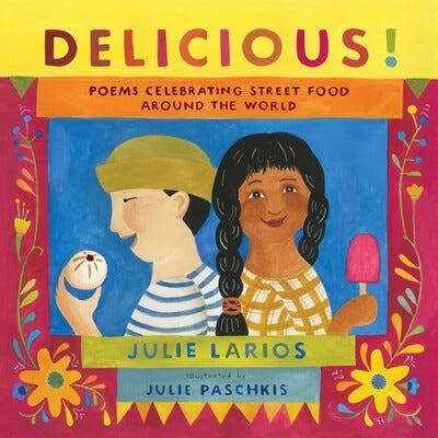 """""""Delicious! Poems Celebrating Street Food Around the World"""" by Julie Larios, illustrated by Julie Paschkis"""