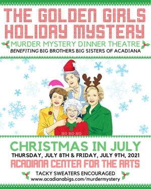 Murder Mystery Dinner Theatre is an annual fundraiserbenefitting Big Brothers Big Sisters of Acadiana. This year it is Golden Girls Christmas Party Murder Mystery Dinner Theatre in July.