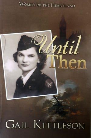"""Until Then,"" a novel by Gail Kittlesonof St. Ansgar, Iowa."