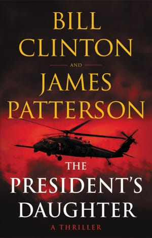 """""""The President's Daughter"""" (Little, Brown and Co.; 608 pages; $30) by Bill Clinton and James Patterson (publishes June 7)"""