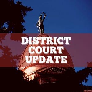 DISTRICT COURT UPDATE
