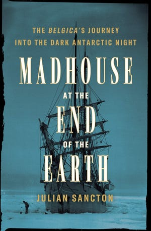 """""""Madhouse at the End of the Earth"""" by Julian Sancton"""