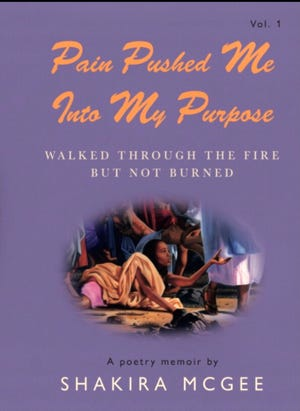 """Shakira McGee just published her first book, a poetry memoir, """"Pain Pushed Me Into My Purpose."""""""