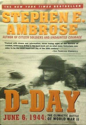 "Stephen Ambrose's book ""D-Day: June 6, 1944: The Climactic Battle of World War II."""