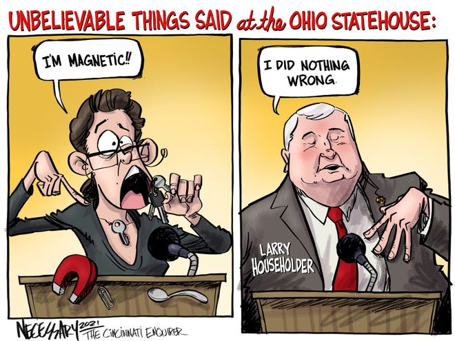 Former Ohio House Speaker Larry Householder's claims that he has zero knowledge of what transpired in the bribery case against him seems as far-fetched as saying the COVID-19 vaccine turns you magnetic.