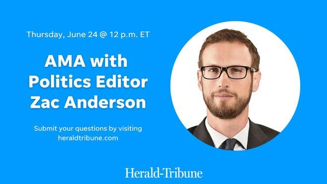 Herald-Tribune Politics Editor Zac Anderson will host a live AMA Thursday, June 24.