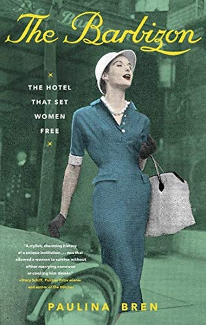 """The Barbizon: The Hotel That Set Women Free,"" by Paulina Bren"