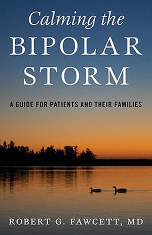 """Cover of Dr. Robert G. Fawcett's latest book """"Calming the Bipolar Storm: A guide for patients and their families"""" which is available now."""