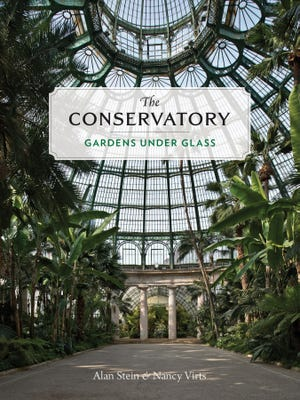 """In """"The Conservatory,"""" authors Alan Stein and Nancy Virts celebrate the patrons and designers who advanced the technology and architectural majesty of these light-filled structures."""