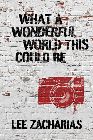 """""""What a Wonderful World This Could Be"""" is the new novel from Greensboro writer Lee Zacharias. It's about, among other things, '60s radicalism and the lost art of pre-digital photography."""