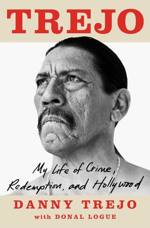 """""""Trejo: My Life of Crime, Redemption and Hollywood,"""" by Danny Trejo and Donal Logue."""