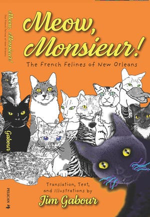 """""""Meow, Monsieur! The French Felines of New Orleans"""" was written by New Orleans author and Alexandria native Jim Gabour. Gabour's cat tales started during the four years he was a writer for the international edition of The Guardian."""