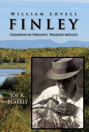 """The cover of """"William Lovell Finley: Champion of Oregon's Wildlife Refuges,"""" by Joe R. Blakely."""