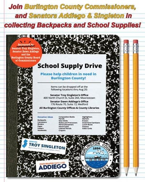 Between now through August 20, the Burlington County Commissioners and Senators Addiego and Singleton will be collecting donations of new school supplies for families in need. Donations are being accepted at Senator Addiego and Singleton's offices as well as all Burlington County offices and libraries.