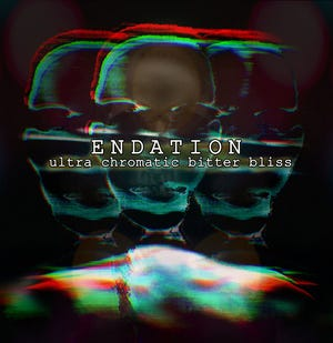 """The newest album by Endation is """"Ultra Chromatic Bitter Bliss."""""""