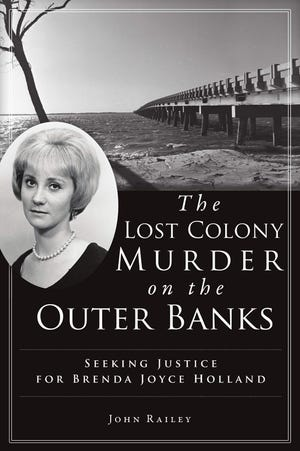 """""""The Lost Colony Murder on the Outer Banks: Seeking Justice for Brenda Joyce Holland"""" by John Railey looks into one of North Carolina's most famous unsolved cases."""