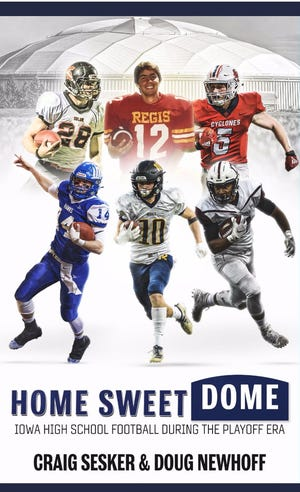 """Iowa award-winning sports writers Craig Sesker and Doug Newhoff co-authored """"Home Sweet Dome,"""" a book about the history of high school football playoffs at the UNI-Dome in Cedar Falls."""