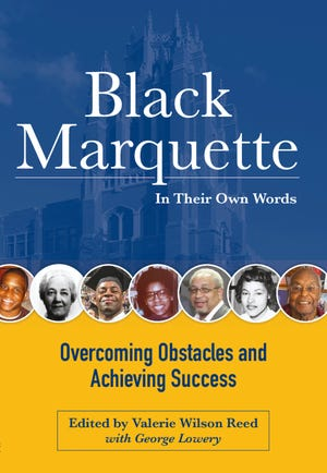 Black Marquette – In Their Own Words: Overcoming Obstacles and Achieving Success. Edited by Valerie Wilson Reed with George Lowery.