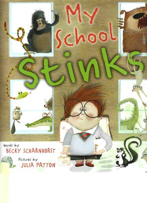 """""""My School Stinks,"""" words by Becky Scharnhorst; pictures by Julie Patton."""