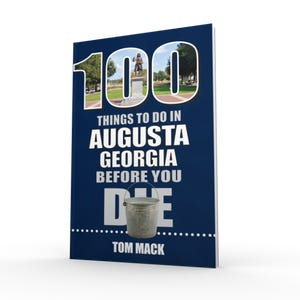 """""""100 Things to Do in Augusta Before You Die"""" by Tom Mack"""