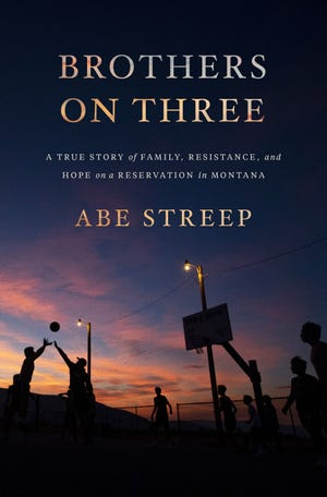 """Abe Streep's newest book, """"Brothers on Three: A True Story of Family, Resistance and Hope on a Reservation in Montana,"""" will be available for purchase on Sept. 7."""