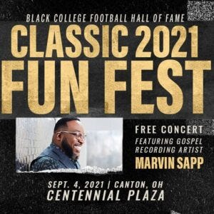 Gospel singer Marvin Sapp will be featured Saturday at the Black College Football Hall of Fame Classic Fun Fest at Centennial Plaza in downtown Canton.