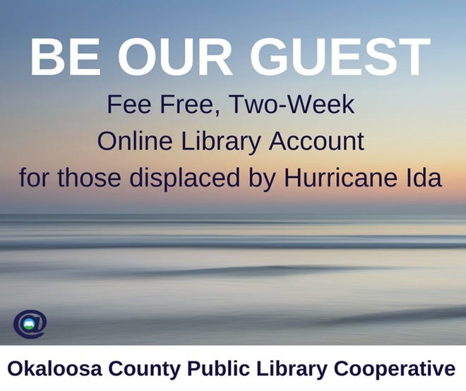 If you are displaced by Hurricane Ida, Okaloosa County libraries want to help. Take a break from weather watching with instant online library access. Register for a 14-day free courtesy account offered to storm visitors from Louisiana and Mississippi. Download ebooks, audiobooks, and magazines to distract and relax your mind. Register now at Read Okaloosa.org. Staying longer? Visit an Okaloosa Cooperative member library for more services and continued access. You can contact the Destin Library at 850-837-8572 or library@cityofdestin.com for more information.