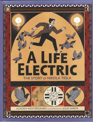 """""""A Life Electric: The Story of Nikola Tesla,"""" by Azadeh Westerrgaard; illustrated by Julia Sarda."""