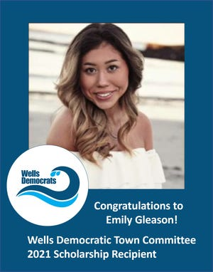 The Wells Democratic Town Committee awarded its 2021 annual scholarship to Emily Gleason, a recent graduate of Wells High School.