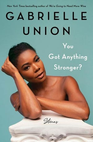 """""""You Got Anything Stronger?"""" by Gabrielle Union."""