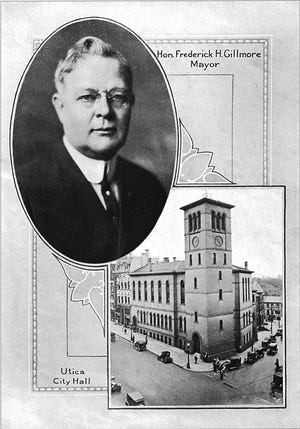 Frederick H. Gillmore's name lives on today at Gillmore Village in Utica and he earned the honor by being a popular public official for more than 40 years. Democrat Gillmore was elected sheriff of Oneida County in 1906 and went on to serve as mayor of Utica for three two-year terms – 1910-11, 1924-25 and 1926-27. His office was in the magnificent City Hall on the corner of Genesee and Pearl streets in downtown Utica. The landmark building – designed in the 1850s by world-famous architect Richard Upjohn – was torn down in the late 1960s. Today, the Delta Hotels by Marriott occupies the site. Gillmore's list of accomplishments as mayor is a long one, including extending the Memorial Parkway from Elm Street to Mohawk Street, and filling in the old Erie Canal in the mid-1920s, paving it and naming it Oriskany Street.