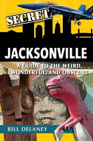 """Secret Jacksonville"" by Bill Delaney"
