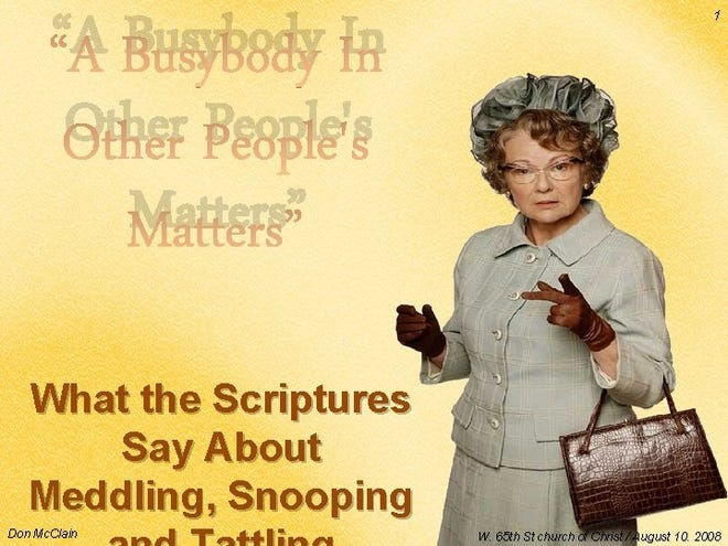 The busybodies of the world may benefit from adhering to scripture: Is this any of your business?