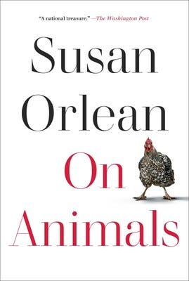 """""""On Animals"""" (Simon & Schuster, 288 pages, $27) by Susan Orlean to publish Oct. 12"""